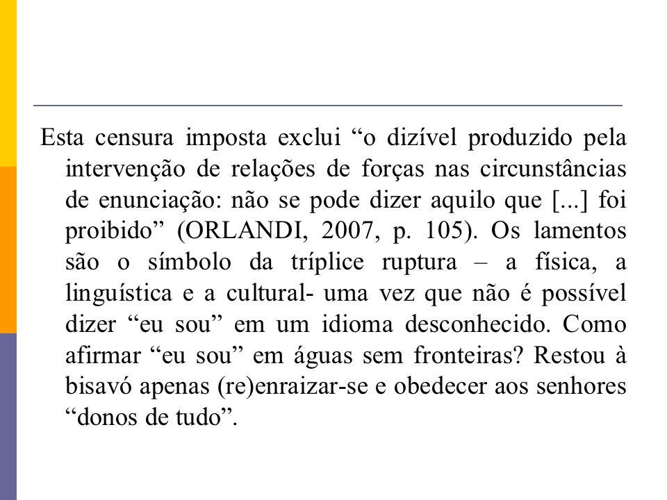 Esta censura imposta exclui o dizível produzido pela intervenção de relações de forças nas circunstâncias de enunciação: não se pode dizer aquilo que [...] foi proibido (ORLANDI, 2007, p.